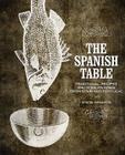 The Spanish Table: Traditional Recipes and Wine Pairings from Spain and Portugal Cover Image