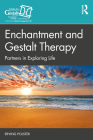 Enchantment and Gestalt Therapy: Partners in Exploring Life Cover Image