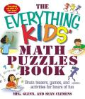 The Everything Kids' Math Puzzles Book: Brain Teasers, Games, and Activities for Hours of Fun (Everything® Kids) Cover Image