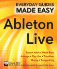 Ableton Live Basics: Expert Advice, Made Easy (Everyday Guides Made Easy) Cover Image