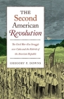 The Second American Revolution: The Civil War-Era Struggle Over Cuba and the Rebirth of the American Republic (Steven and Janice Brose Lectures in the Civil War Era) Cover Image