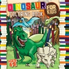 Dinosaur Coloring Book for kids ages 4-8: With Unique Illustrations including T-Rex, Velociraptor, Triceratops, Stegosaurus and More Cover Image