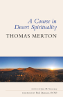 A Course in Desert Spirituality: Fifteen Sessions with the Famous Trappist Monk Cover Image