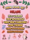 Mein Name ist Melanie Ich werde der Spionage und der Färbung von Tieren und Pflanzen beschuldigt: Ein perfektes Geschenk für Ihr Kind - Zur Fokussieru Cover Image