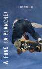 A Fond La Planche!: (grind) (Orca Soundings (French)) Cover Image