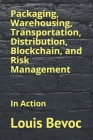 Packaging, Warehousing, Transportation, Distribution, Blockchain, and Risk Management: In Action Cover Image