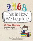 2, 4, 6, 8 This Is How We Regulate: 75 Play Therapy Activities to Increase Mindfulness in Children Cover Image