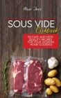 Sous Vide Cookbook: 50 Easy And High Quality Recipes For Your Modern Home Cooking Cover Image