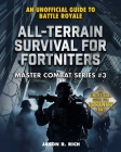All-Terrain Survival for Fortniters: An Unofficial Guide to Battle Royale (Master Combat) Cover Image