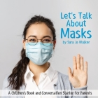 Let's Talk About Masks: A Children's Book and Conversation Starter for Parents Cover Image