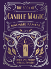 The Book of Candle Magic: Candle Spell Secrets to Change Your Life Cover Image
