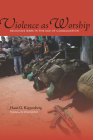 Violence as Worship: Religious Wars in the Age of Globalization Cover Image