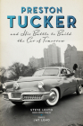 Preston Tucker and His Battle to Build the Car of Tomorrow Cover Image