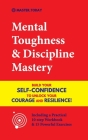 Mental Toughness & Discipline Mastery: Build your Self-Confidence to Unlock your Courage and Resilience! (Including a Pratical 10-step Workbook & 15 P Cover Image