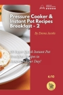 Pressure Cooker and Instant Pot Recipes - Breakfast - 2: 50 Super Quick Instant Pot Breakfast Recipes to Jumpstart Your Day! Cover Image
