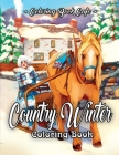 Country Winter Coloring Book: An Adult Coloring Book Featuring Beautiful Winter Scenes, Relaxing Country Landscapes and Cozy Interior Designs Cover Image