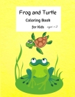 Frog and Turtle: Cute Activity Book for Kids +2, A Kids Coloring Book Featuring with Adorable FROG and TURTLE illustrations. Cover Image