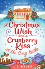 A Christmas Wish and a Cranberry Kiss at the Cosy Kettle: A heartwarming, feel good romance Cover Image