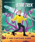 I Am Captain Kirk (Star Trek) (Little Golden Book) Cover Image