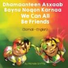 We Can All Be Friends (Somali-English): Dhamaanteen Asxaab Baynu Noqon Karnaa Cover Image