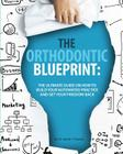 The Orthodontic Blueprint: The Ultimate Guide On How to Build Your Automated Practice And Get Your Freedom Back Cover Image