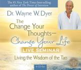 The Change Your Thoughts - Change Your Life, Live Seminar!: Living the Wisdom of the Tao Cover Image