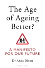 The Age of Ageing Better?: A Manifesto For Our Future Cover Image