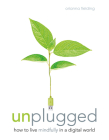 Unplugged: How to Live Mindfully in a Digital World Cover Image