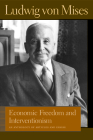 Economic Freedom and Interventionism: An Anthology of Articles and Essays (Liberty Fund Library of the Works of Ludwig Von Mises) Cover Image