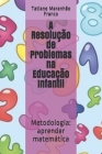 A Resolução de Problemas na Educação Infantil: Metodologia: aprender matemática Cover Image