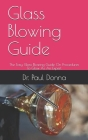 Glass Blowing Guide: The Easy Glass Blowing Guide On Procedures To Glow As An Expert Cover Image