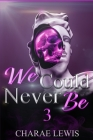 We Could Never Be 3: The Finale Cover Image