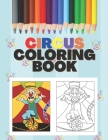Circus Coloring Book: Coloring Books for Kids, Fun Coloring Pages For Kids Ages 2-4, 4-8 (Circus Coloring Pages) Cover Image