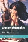 Amours échappées: Hors Prose I Cover Image
