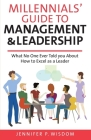 Millennials' Guide to Management & Leadership: What No One Ever Told you About How to Excel as a Leader Cover Image
