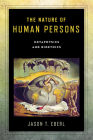 The Nature of Human Persons: Metaphysics and Bioethics Cover Image