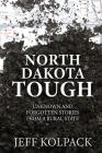 North Dakota Tough: Unknown and Forgotten Stories from a Rural State Cover Image