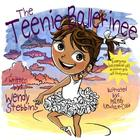 The Teenie Ballerinee: Everybody has a special gift and soon you will find yours Cover Image