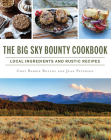 The Big Sky Bounty Cookbook: Local Ingredients and Rustic Recipes (American Palate) Cover Image