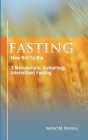 Fasting: How Not To Die. 2 Manuscripts: Autophagy, Intermittent Fasting Cover Image