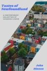 Tastes of Newfoundland: A Contemporary Collection of Canadian Cuisine Cover Image