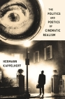 The Politics and Poetics of Cinematic Realism (Columbia Themes in Philosophy) Cover Image