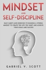 Mind Set and Self-Discipline: Daily Habits and Exercises to Building a Strong Mindset to Create the Life you Want and Achieve Your Goals and Success Cover Image