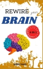 Rewire Your Brain: 4 Books in 1: Cognitive Behavioral Theraphy for Anxiety. Vagus Nerve. Overthinking. Strategies to Overcome Stress Cover Image