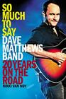 So Much to Say: Dave Matthews Band--20 Years on the Road Cover Image