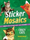 Sticker Mosaics: Crazy Cats: Create Cute Pictures with 1,842 Stickers! Cover Image