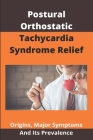 Postural Orthostatic Tachycardia Syndrome Relief: Origins, Major Symptoms, And Its Prevalence.: Pots Symptoms After Eating Cover Image