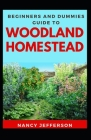 Beginners And Dummies Guide To Woodland Homestead: The Nitty-gritty Of A Woodland Homestead Cover Image