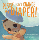 Please Don't Change My Diaper! Cover Image