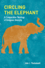 Circling the Elephant: A Comparative Theology of Religious Diversity (Comparative Theology: Thinking Across Traditions #8) Cover Image